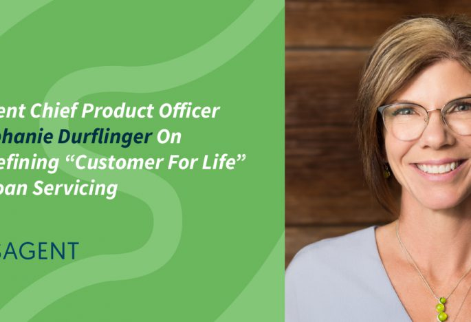 "Sagent Chief Product Officer Stephanie Durflinger On Redefining ""Customer For Life"" In Loan Servicing"