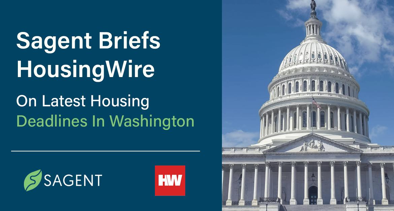 Sagent Briefs HousingWire on Latest Housing Deadlines in Washington